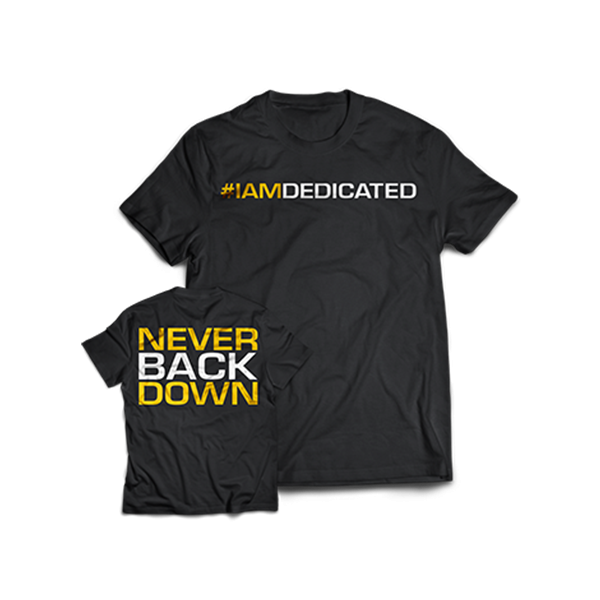 "Dedicated T-Shirt ""Never Back Down"""